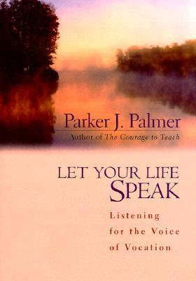 Let Your Life Speak by Parker Palmer