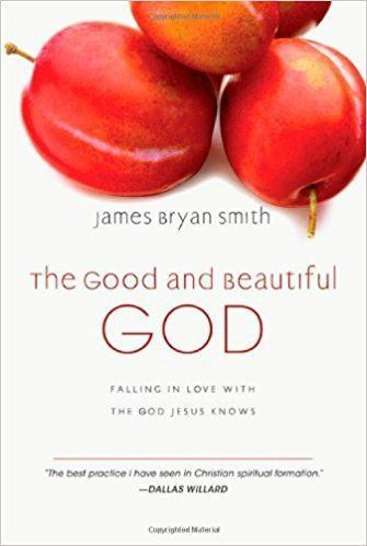 The Good and Beautiful God by James Bryan Smith
