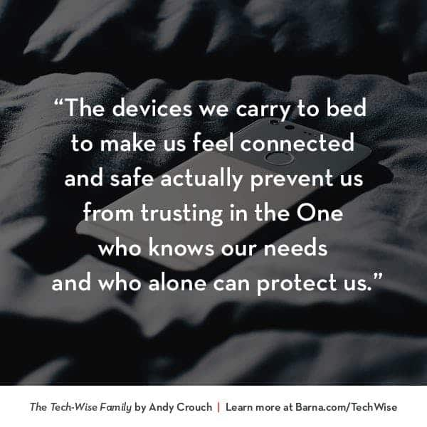 The devices we carry to bed to make us feel connected and safe actually prevent us from trusting in the One who knows our needs and who alone can protect us