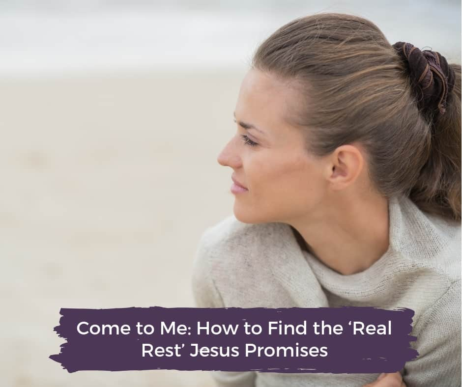 Come to me: How to find the real rest Jesus promises