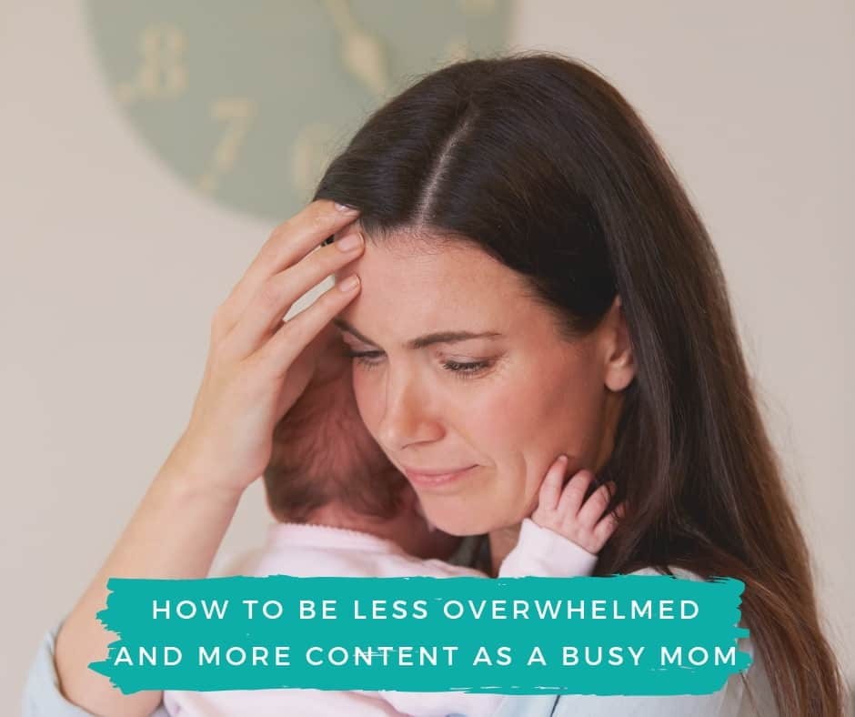 How to feel less overwhelmed and more content as a busy mom