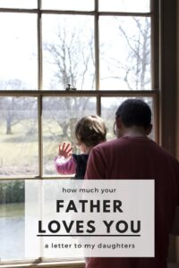 How much your father loves you: a letter to my daughters