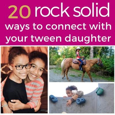20 rock solid ways to connect with your tween daughter